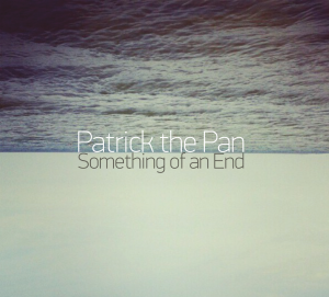 PATRICK THE PAN Something of an End CD